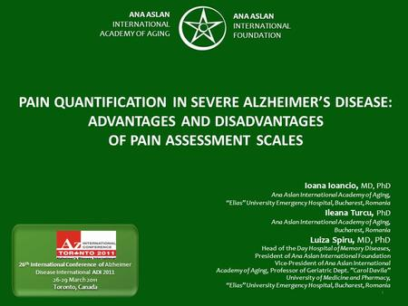 ANA ASLAN INTERNATIONAL ACADEMY OF AGING ANA ASLAN INTERNATIONALFOUNDATION 1 PAIN QUANTIFICATION IN SEVERE ALZHEIMER'S DISEASE: ADVANTAGES AND DISADVANTAGES.
