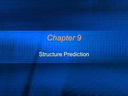 Chapter 9 Structure Prediction. Motivation Given a protein, can you predict molecular structure Want to avoid repeated x-ray crystallography, but want.