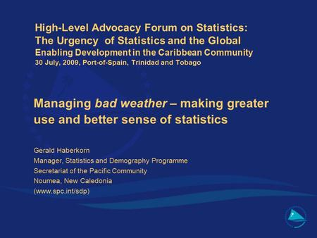 High-Level Advocacy Forum on Statistics: The Urgency of Statistics and the Global Enabling Development in the Caribbean Community 30 July, 2009, Port-of-Spain,