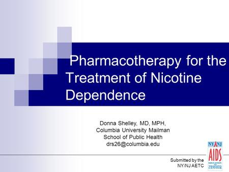 Pharmacotherapy for the Treatment of Nicotine Dependence Donna Shelley, MD, MPH, Columbia University Mailman School of Public Health