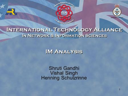 International Technology Alliance In Network & Information Sciences International Technology Alliance In Network & Information Sciences 1 IM Analysis Shruti.