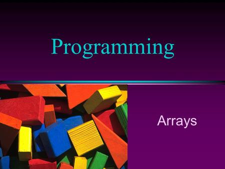 Arrays Programming COMP102 Prog. Fundamentals I: Arrays / Slide 2 Arrays l An array is a collection of data elements that are of the same type (e.g.,