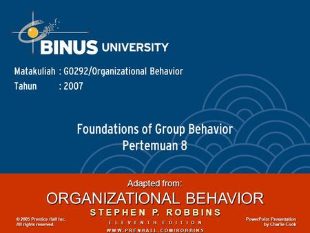 Foundations of Group Behavior Pertemuan 8 Matakuliah: G0292/Organizational Behavior Tahun: 2007 Adapted from: ORGANIZATIONAL BEHAVIOR S T E P H E N P.