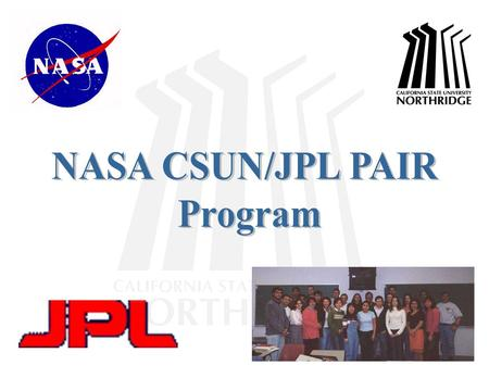 The California State University, Northridge (CSUN) PAIR program partners with Jet Propulsion Laboratory (JPL). We are engaged in study related to NASA.