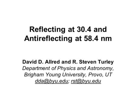 Reflecting at 30.4 and Antireflecting at 58.4 nm David D. Allred and R. Steven Turley Department of Physics and Astronomy, Brigham Young University, Provo,
