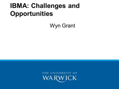 Wyn Grant IBMA: Challenges and Opportunities. What does political science say about the political agenda? The political agenda can only deal with so many.