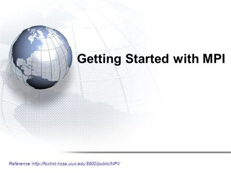 Reference:  Getting Started with MPI.