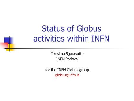 Status of Globus activities within INFN Massimo Sgaravatto INFN Padova for the INFN Globus group