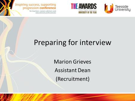 Preparing for interview Marion Grieves Assistant Dean (Recruitment)