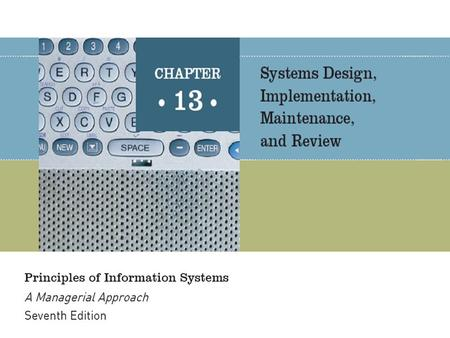 Principles of Information Systems, Seventh Edition2 Designing new systems or modifying existing ones should always be aimed at helping an organization.