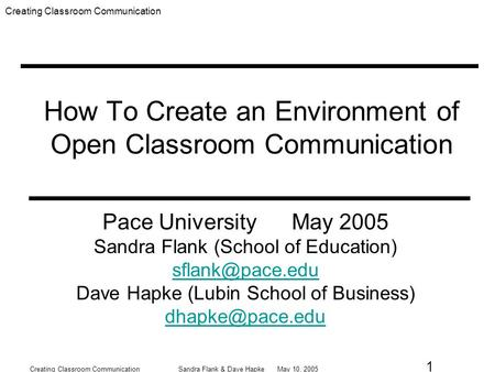 Creating Classroom Communication Creating Classroom CommunicationSandra Flank & Dave Hapke May 10, 2005 1 How To Create an Environment of Open Classroom.