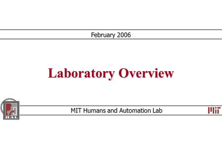 Laboratory Overview MIT Humans and Automation Lab February 2006.