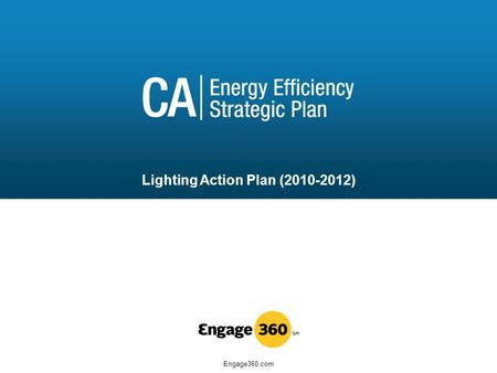 Engage360.com Lighting Action Plan (2010-2012). OVERVIEW Lighting Action Plan Launch06/30/2011.