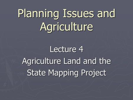 Planning Issues and Agriculture Lecture 4 Agriculture Land and the State Mapping Project.