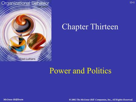 McGraw-Hill/Irwin © 2002 The McGraw-Hill Companies, Inc., All Rights Reserved. 13-1 Chapter Thirteen Power and Politics.