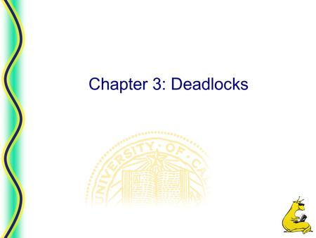 Chapter 3: Deadlocks Chapter 3 2 CMPS 111, UC Santa Cruz Overview  Resources  Why do deadlocks occur?  Dealing with deadlocks Ignoring them: ostrich.