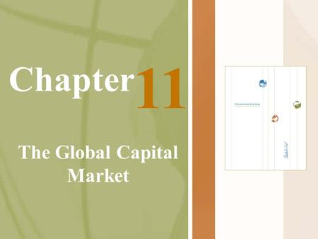 Chapter The Global Capital Market 11. McGraw-Hill/Irwin International Business, 5/e © 2005 The McGraw-Hill Companies, Inc., All Rights Reserved. 11-2.