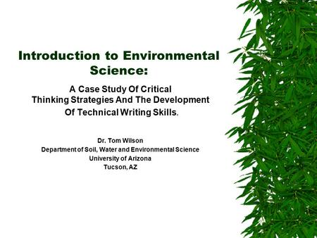 Introduction to Environmental Science: A Case Study Of Critical Thinking Strategies And The Development Of Technical Writing Skills. Dr. Tom Wilson Department.