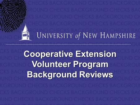 BACKGROUND CHECKS Cooperative Extension Volunteer Program Background Reviews.