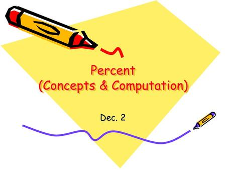 "Percent (Concepts & Computation) Dec. 2. Introducing Percent Percent is a ratio of a number to 100. The symbol for percent is % Percent means ""per hundred"""