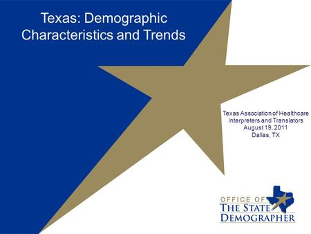 Texas: Demographic Characteristics and Trends Texas Association of Healthcare Interpreters and Translators August 19, 2011 Dallas, TX.