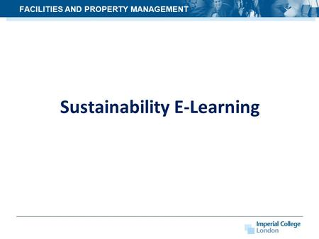 Sustainability E-Learning FACILITIES AND PROPERTY MANAGEMENT.