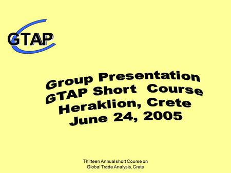 Thirteen Annual short Course on Global Trade Analysis, Crete GTAPGTAP.
