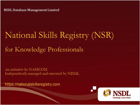 National Skills Registry (NSR) for Knowledge Professionals NSDL Database Management Limited An initiative by NASSCOM Independently managed and executed.