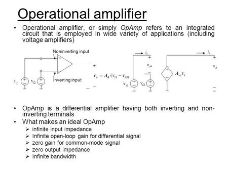 Operational amplifier Operational amplifier, or simply OpAmp refers to an integrated circuit that is employed in wide variety of applications (including.