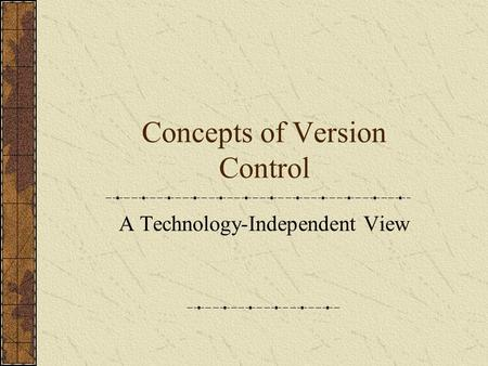 Concepts of Version Control A Technology-Independent View.