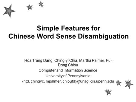 Simple Features for Chinese Word Sense Disambiguation Hoa Trang Dang, Ching-yi Chia, Martha Palmer, Fu- Dong Chiou Computer and Information Science University.