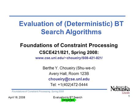 Foundations of Constraint Processing, Spring 2008 Evaluation to BT SearchApril 16, 2008 1 Foundations of Constraint Processing CSCE421/821, Spring 2008: