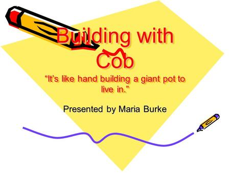 "Building with Cob ""It's like hand building a giant pot to live in."" Presented by Maria Burke."
