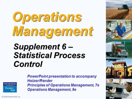 © 2008 Prentice Hall, Inc.S6 – 1 Operations Management Supplement 6 – Statistical Process Control PowerPoint presentation to accompany Heizer/Render Principles.