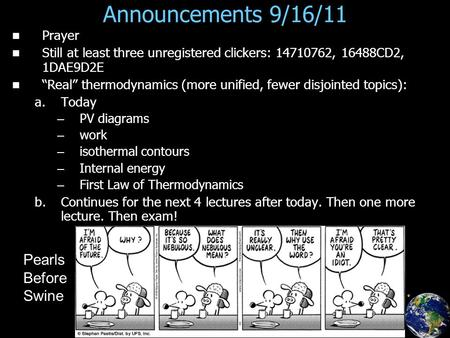 "Announcements 9/16/11 Prayer Still at least three unregistered clickers: 14710762, 16488CD2, 1DAE9D2E ""Real"" thermodynamics (more unified, fewer disjointed."