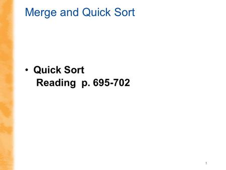 1 Merge and Quick Sort Quick Sort Reading p. 695-702.