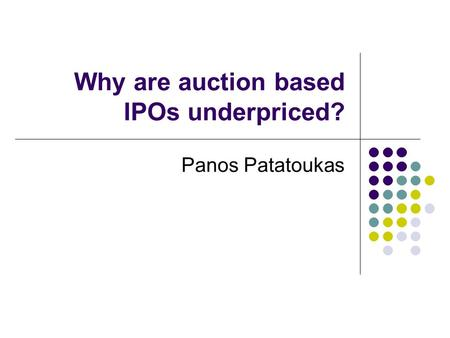 Why are auction based IPOs underpriced? Panos Patatoukas.