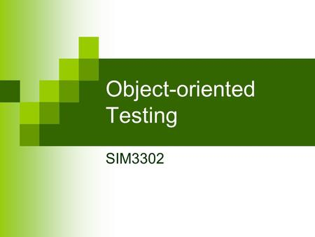 Object-oriented Testing SIM3302. Objectives To cover the strategies and tools associated with object oriented testing  Analysis and Design Testing 