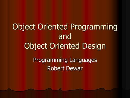 Object Oriented Programming and Object Oriented Design Programming Languages Robert Dewar.