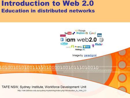 Introduction to Web 2.0 Education in distributed networks TAFE NSW, Sydney Institute, Workforce Development Unit