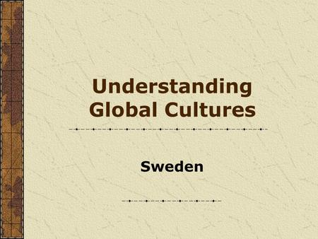 Understanding Global Cultures Sweden. Four Generic Types of Cultures 3.Horizontal Individualism / Equality Matching Cultures Ch. 10 The German Symphony.