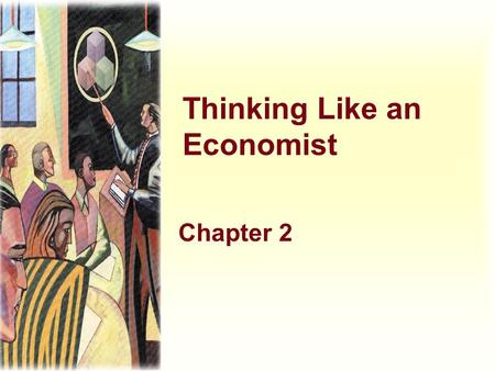 Thinking Like an Economist Chapter 2. Economics trains you to.... u Be mindful about the choices that you make. u Evaluate the cost of individual and.