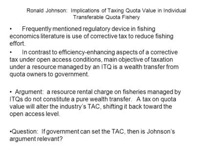 Ronald Johnson: Implications of Taxing Quota Value in Individual Transferable Quota Fishery Frequently mentioned regulatory device in fishing economics.