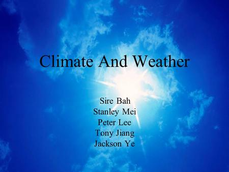 Climate And Weather Sire Bah Stanley Mei Peter Lee Tony Jiang Jackson Ye.