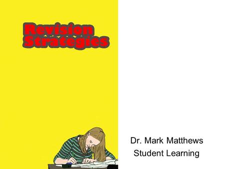 Dr. Mark Matthews Student Learning. Maximum gain-for-effort Your objective is to do your personal best Examination performance is a combination of: