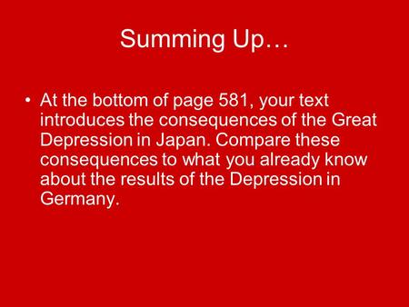Summing Up… At the bottom of page 581, your text introduces the consequences of the Great Depression in Japan. Compare these consequences to what you already.