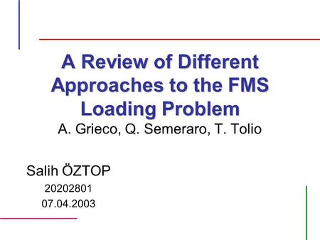 A Review of Different Approaches to the FMS Loading Problem A Review of Different Approaches to the FMS Loading Problem A. Grieco, Q. Semeraro, T. Tolio.