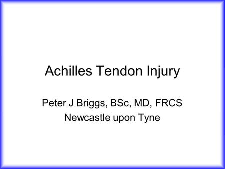 Achilles Tendon Injury Peter J Briggs, BSc, MD, FRCS Newcastle upon Tyne.