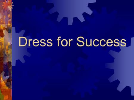 Dress for Success. Example Interviews  Construction  Machinist  Security guard  Factory  Road crew  Grounds maintenance.