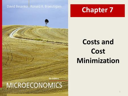 1 Costs and Cost Minimization Chapter 7. 2 Chapter Seven Overview 1. What are Costs? 2. Long Run Cost Minimization The constraint minimization problem.